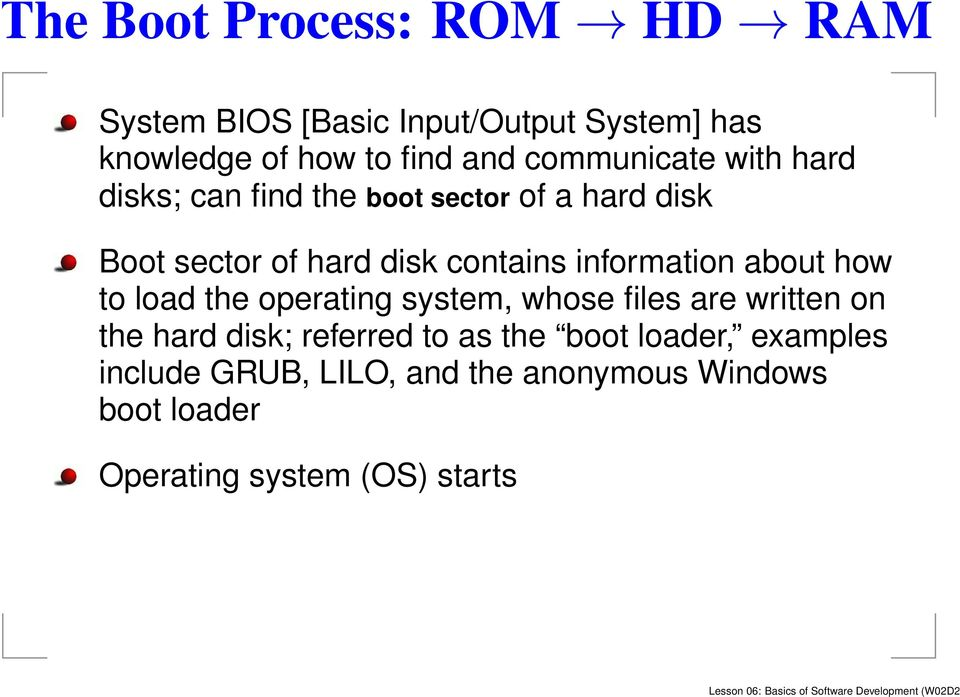 the operating system, whose files are written on the hard disk; referred to as the boot loader, examples include GRUB,