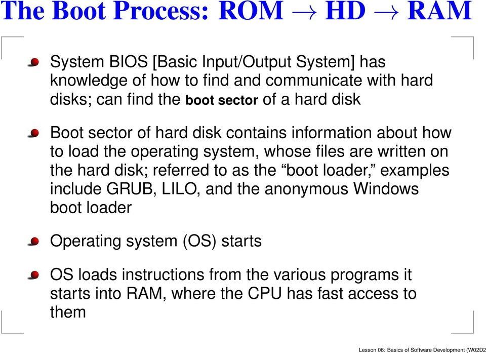 hard disk; referred to as the boot loader, examples include GRUB, LILO, and the anonymous Windows boot loader Operating system (OS) starts OS