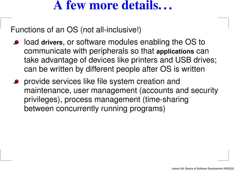 advantage of devices like printers and USB drives; can be written by different people after OS is written provide