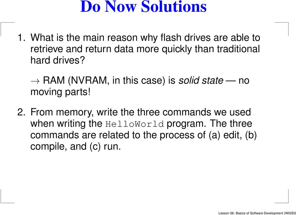 traditional hard drives? RAM (NVRAM, in this case) is solid state no moving parts! 2.