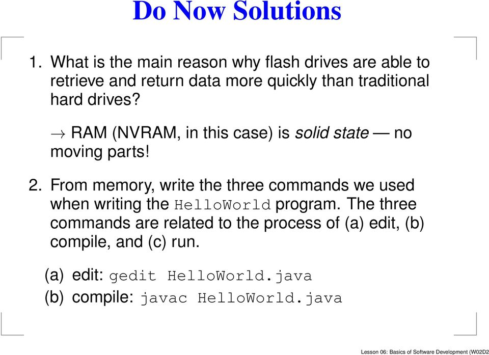 RAM (NVRAM, in this case) is solid state no moving parts! 2.
