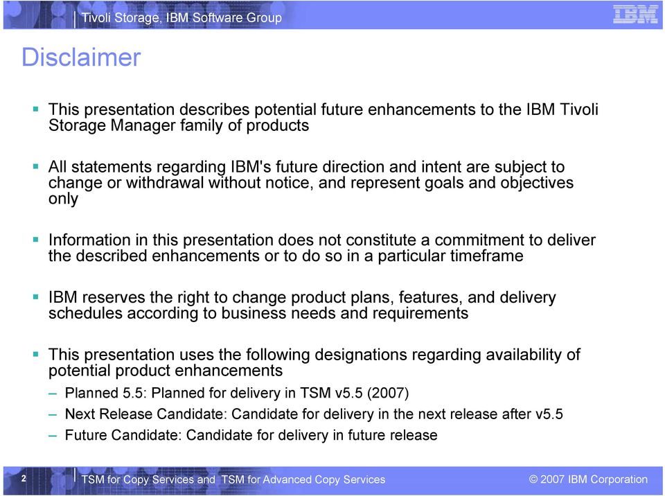 particular timeframe IBM reserves the right to change product plans, features, and delivery schedules according to business needs and requirements This presentation uses the following designations