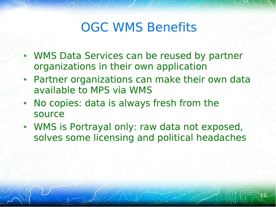 to MPS via WMS No copies: data is always fresh from the source WMS is