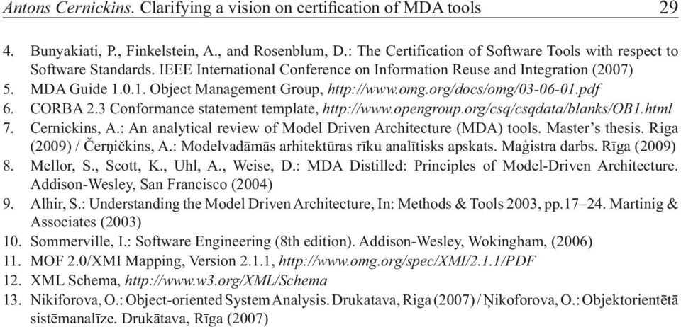 3 Conformance statement template, http://www.opengroup.org/csq/csqdata/blanks/ob1.html 7. Cernickins, A.: An analytical review of Model Driven Architecture (MDA) tools. Master s thesis.