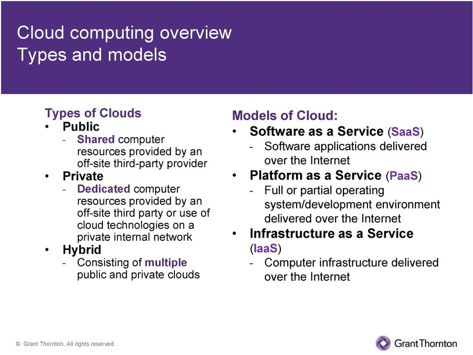 private clouds Models of Cloud: Software as a Service (SaaS) - Software applications delivered over the Internet Platform as a Service (PaaS) - Full or