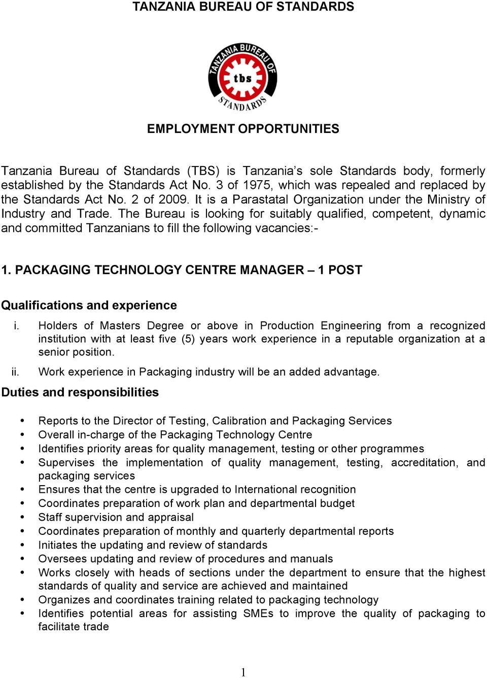 The Bureau is looking for suitably qualified, competent, dynamic and committed Tanzanians to fill the following vacancies:- 1. PACKAGING TECHNOLOGY CENTRE MANAGER 1 POST i.