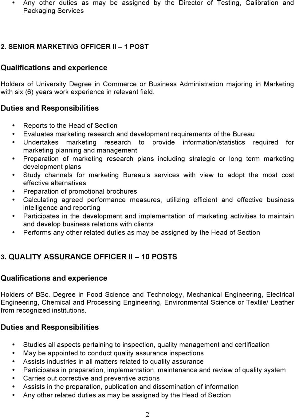 Reports to the Head of Section Evaluates marketing research and development requirements of the Bureau Undertakes marketing research to provide information/statistics required for marketing planning