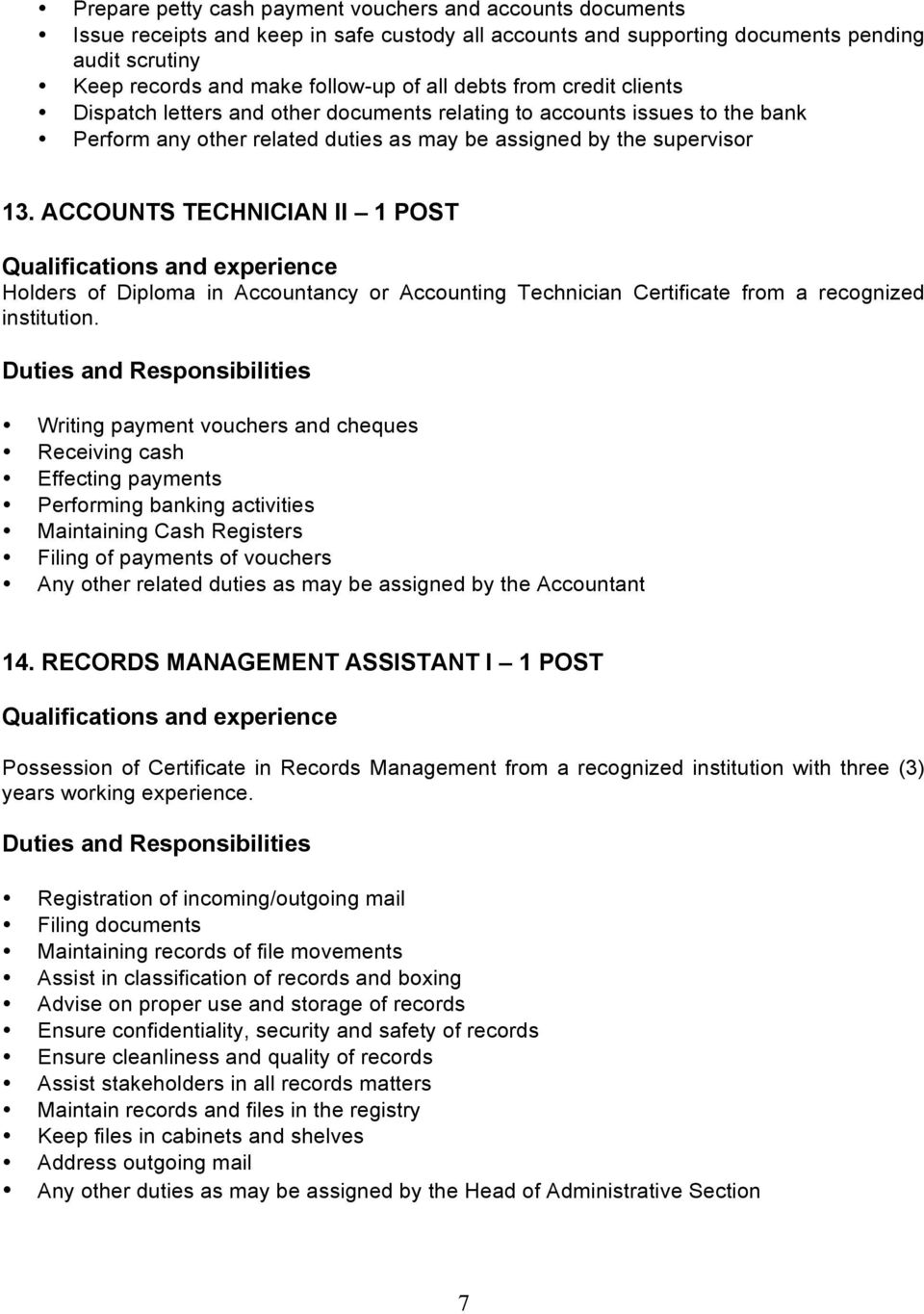 ACCOUNTS TECHNICIAN II 1 POST Holders of Diploma in Accountancy or Accounting Technician Certificate from a recognized institution.