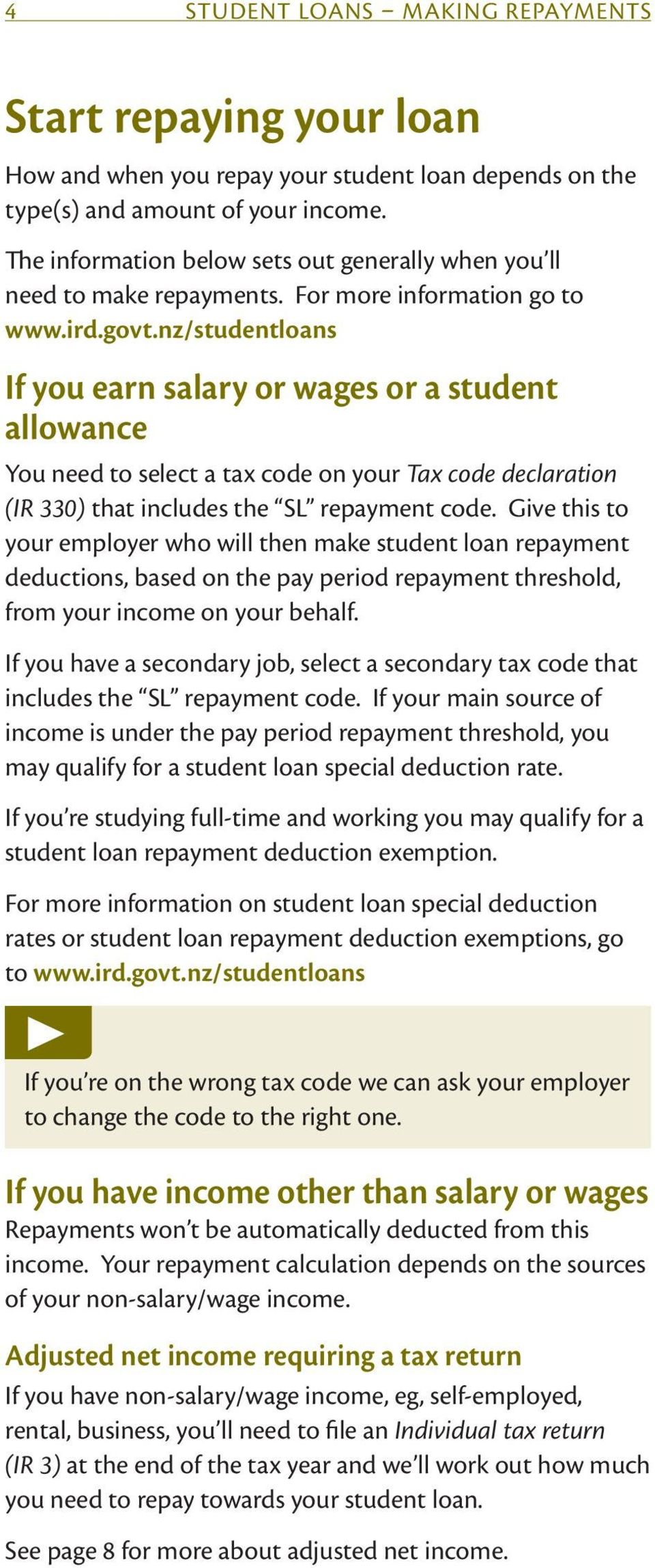 nz/studentloans If you earn salary or wages or a student allowance You need to select a tax code on your Tax code declaration (IR 330) that includes the SL repayment code.