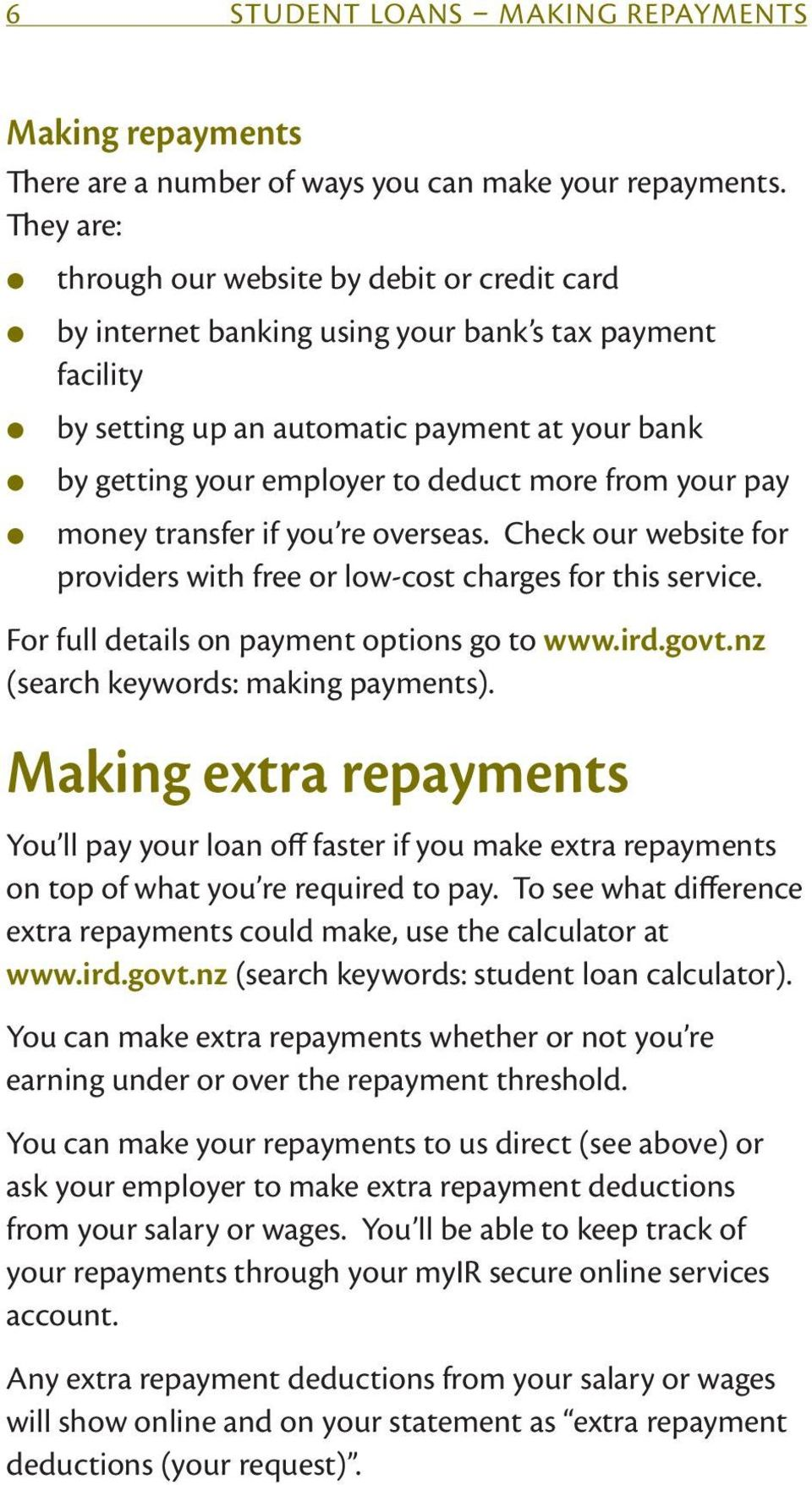 more from your pay money transfer if you re overseas. Check our website for providers with free or low-cost charges for this service. For full details on payment options go to www.ird.govt.