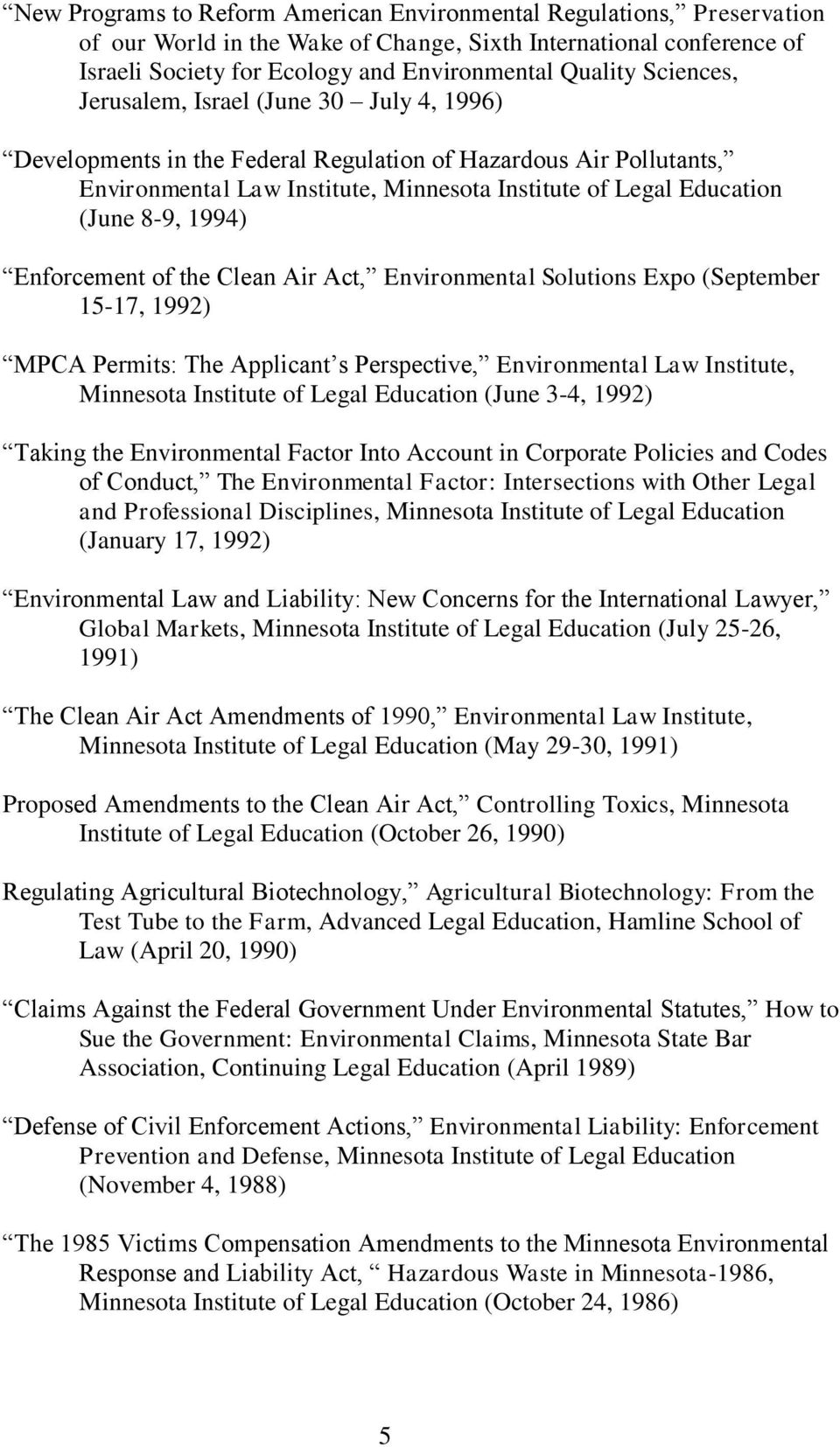 1994) Enforcement of the Clean Air Act, Environmental Solutions Expo (September 15-17, 1992) MPCA Permits: The Applicant s Perspective, Environmental Law Institute, Minnesota Institute of Legal