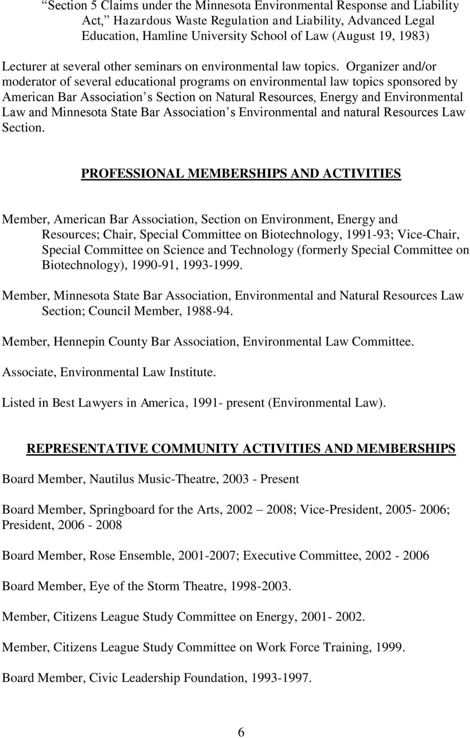 Organizer and/or moderator of several educational programs on environmental law topics sponsored by American Bar Association s Section on Natural Resources, Energy and Environmental Law and Minnesota