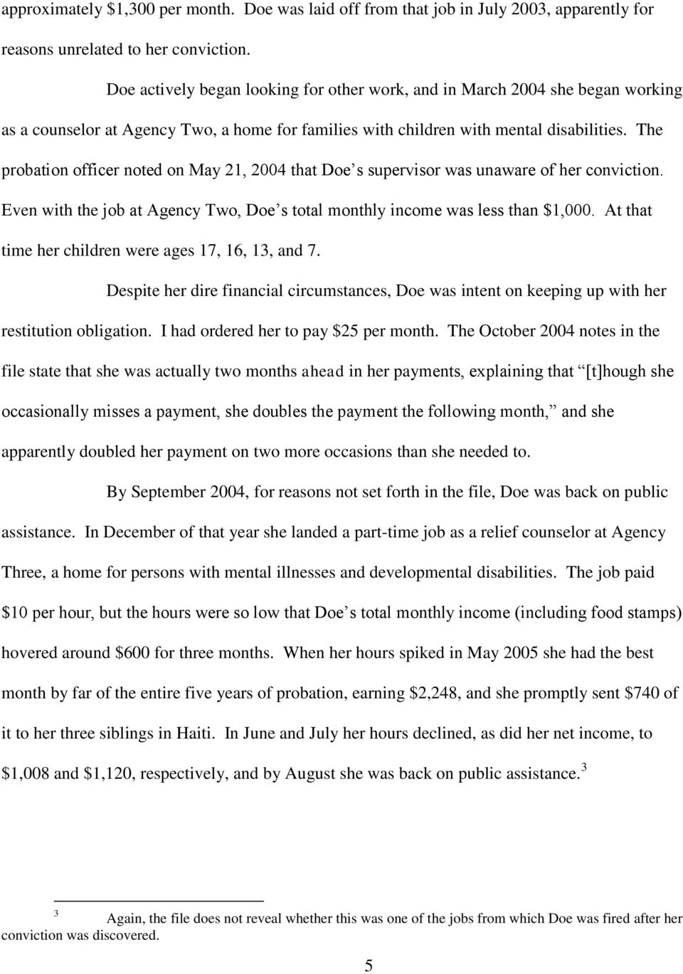 The probation officer noted on May 21, 2004 that Doe s supervisor was unaware of her conviction. Even with the job at Agency Two, Doe s total monthly income was less than $1,000.