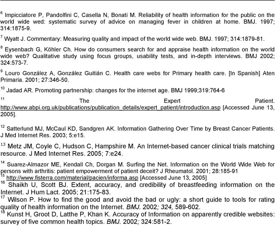 How do consumers search for and appraise health information on the world wide web? Qualitative study using focus groups, usability tests, and in-depth interviews. BMJ 2002; 324:573-7.
