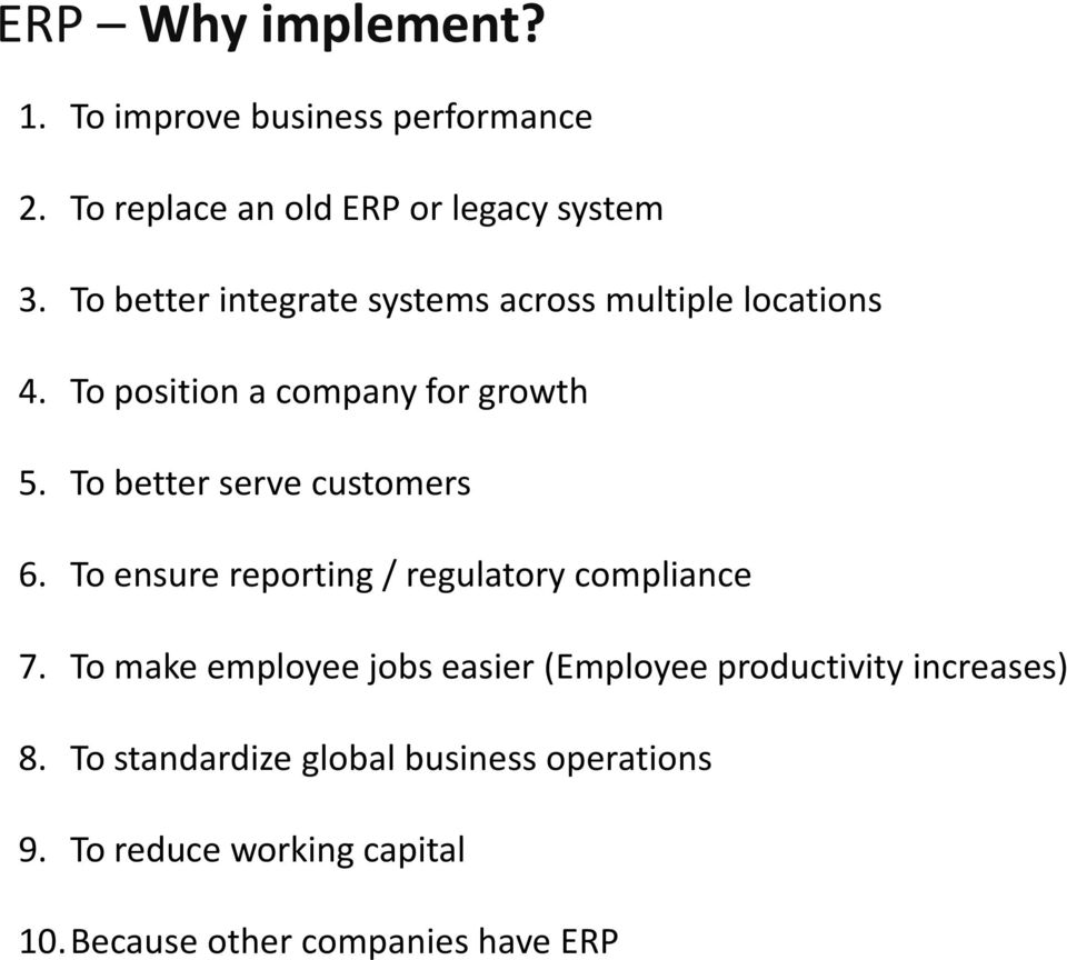 To better serve customers 6. To ensure reporting / regulatory compliance 7.