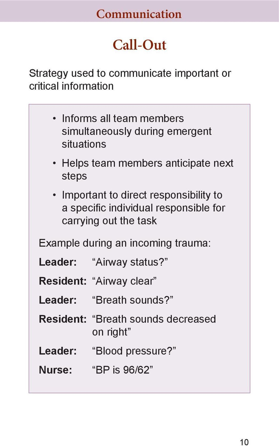 a specific individual responsible for carrying out the task Example during an incoming trauma: Leader: Airway status?