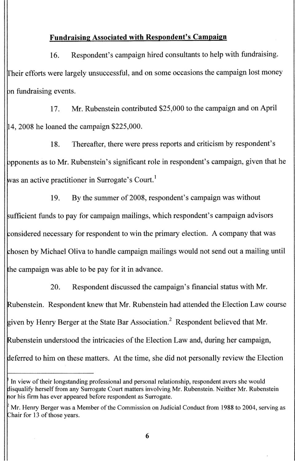 Rubenstein contributed $25,000 to the campaign and on April 14,2008 he loaned the campaign $225,000. 18. Thereafter, there were press reports and criticism by respondent's pponents as to Mr.