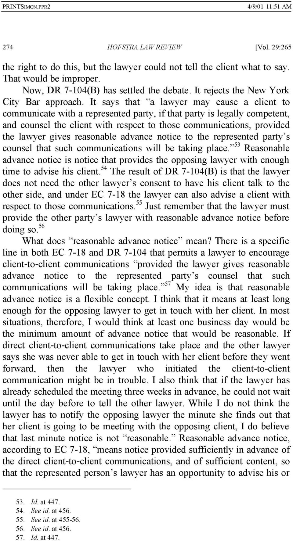 It says that a lawyer may cause a client to communicate with a represented party, if that party is legally competent, and counsel the client with respect to those communications, provided the lawyer