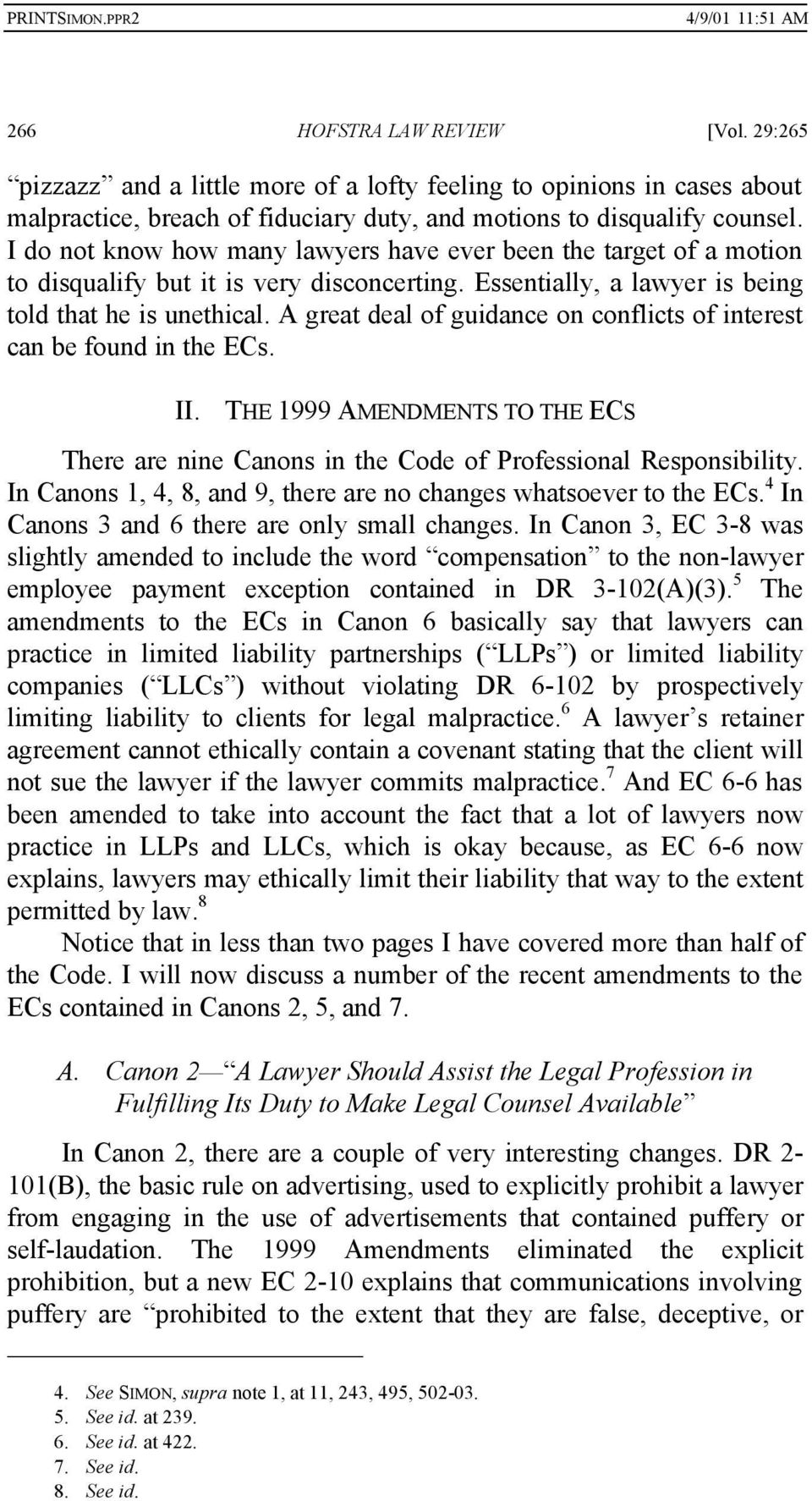 A great deal of guidance on conflicts of interest can be found in the ECs. II. THE 1999 AMENDMENTS TO THE ECS There are nine Canons in the Code of Professional Responsibility.