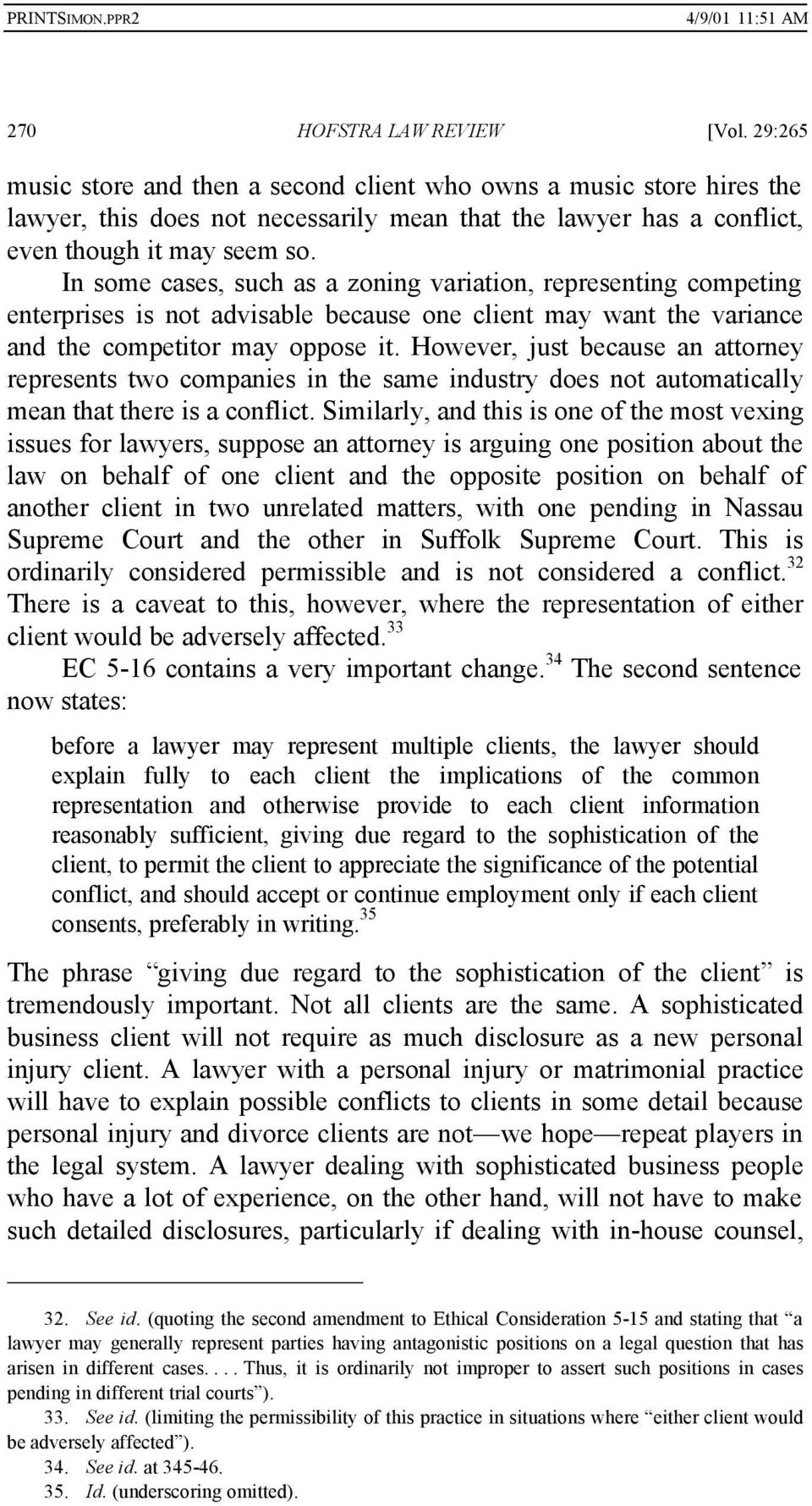In some cases, such as a zoning variation, representing competing enterprises is not advisable because one client may want the variance and the competitor may oppose it.