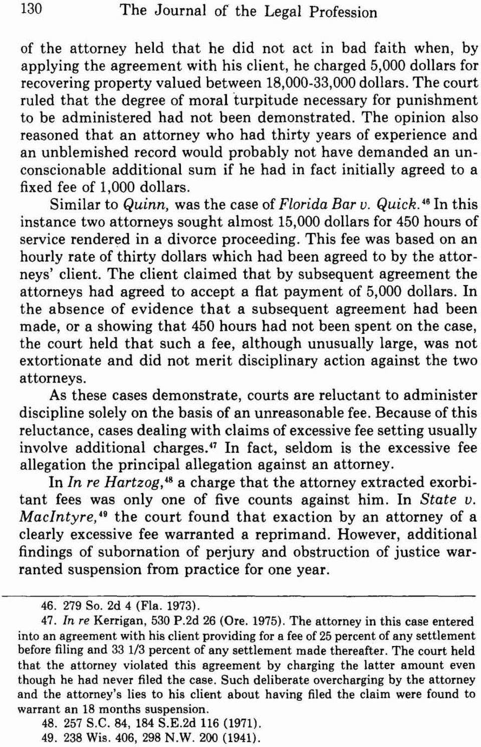 The opinion also reasoned that an attorney who had thirty years of experience and an unblemished record would probably not have demanded an unconscionable additional sum if he had in fact initially