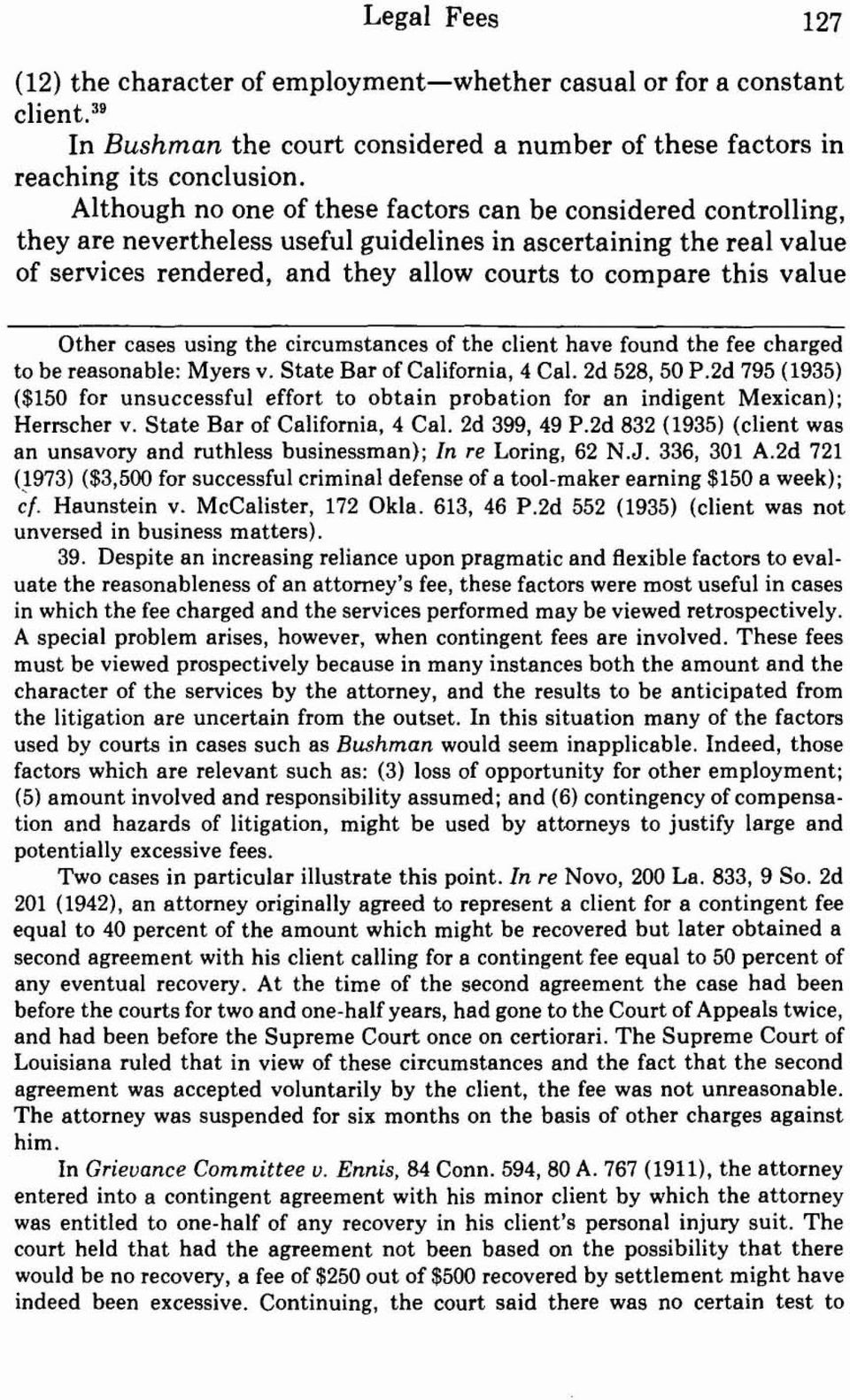 value Other cases using the circumstances of the client have found the fee charged to be reasonable: Myers v. State Bar of California, 4 Cal. 2d 528,50 P.