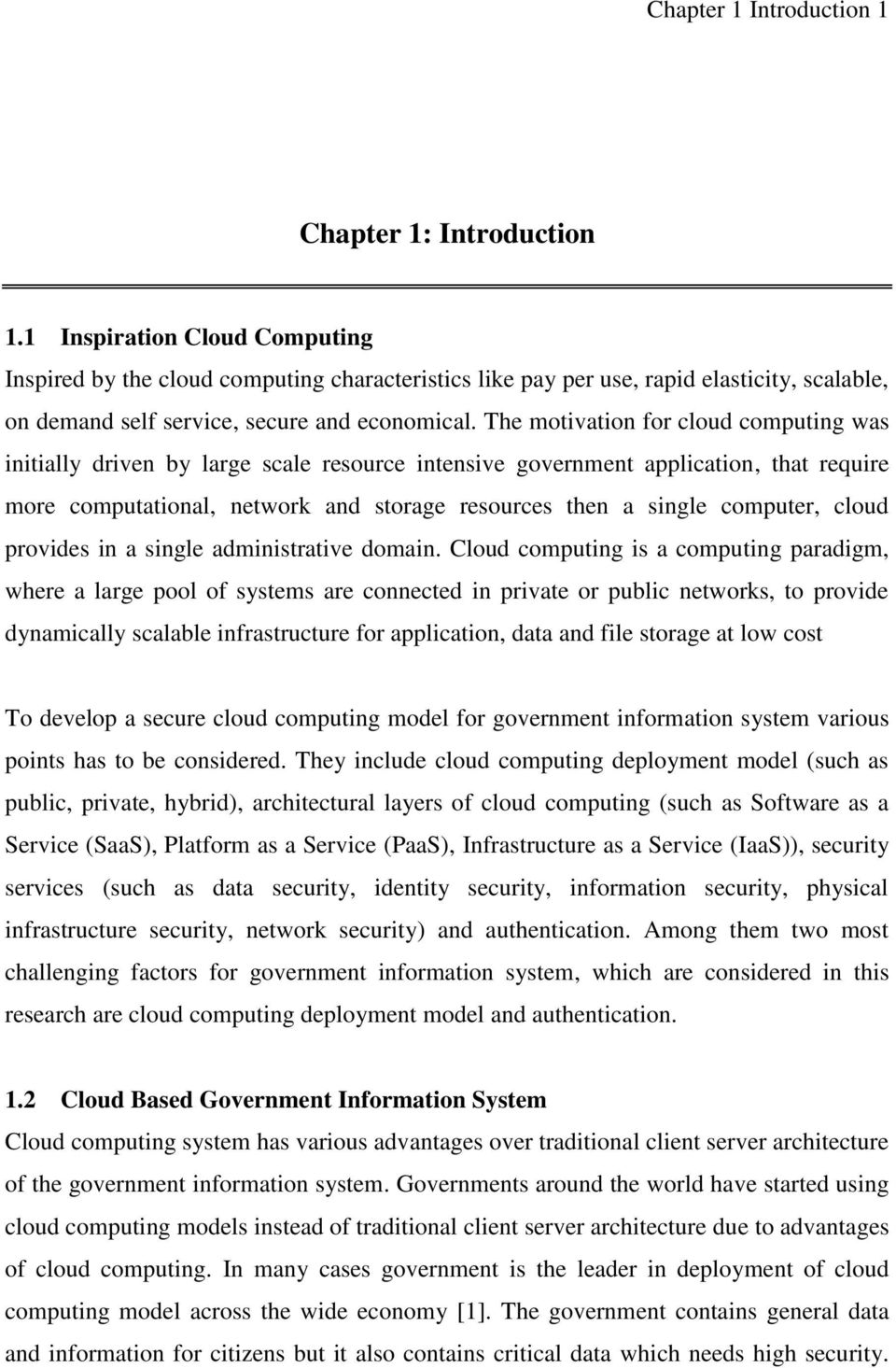 The motivation for cloud computing was initially driven by large scale resource intensive government application, that require more computational, network and storage resources then a single