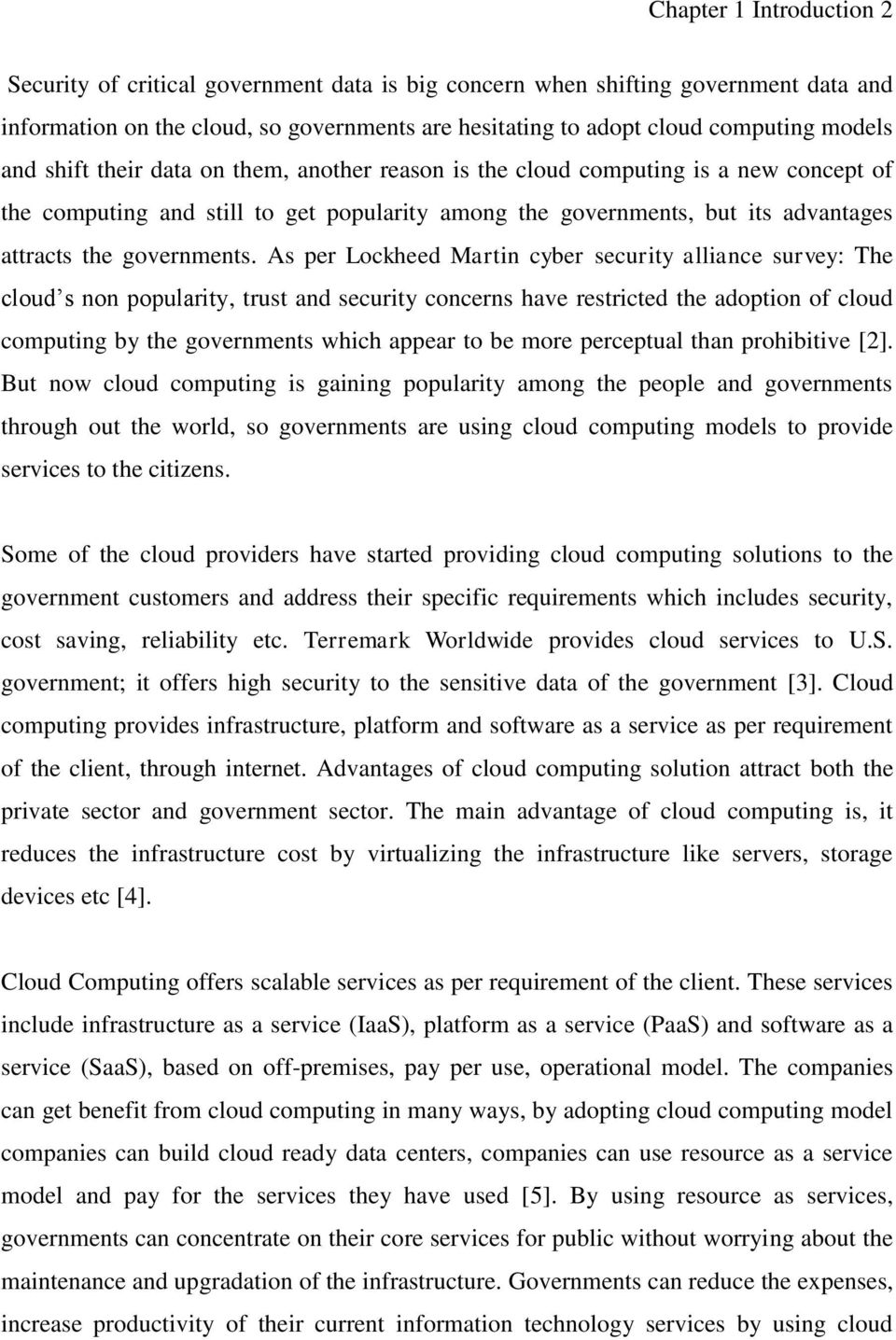 As per Lockheed Martin cyber security alliance survey: The cloud s non popularity, trust and security concerns have restricted the adoption of cloud computing by the governments which appear to be