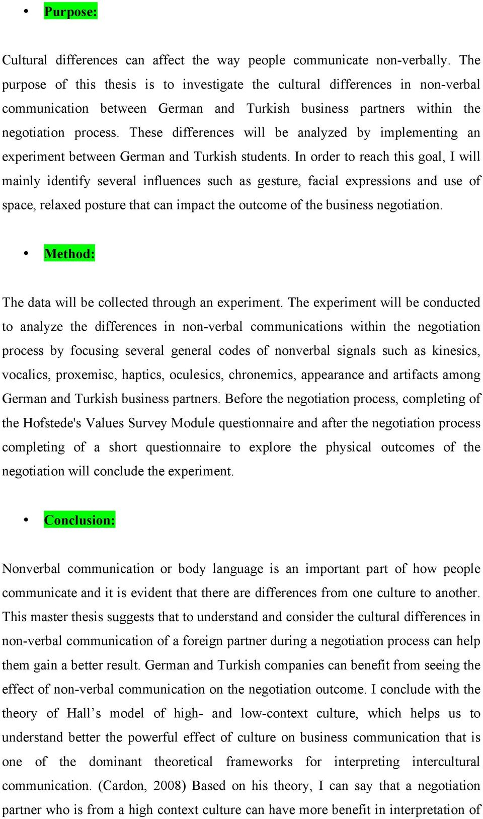 These differences will be analyzed by implementing an experiment between German and Turkish students.