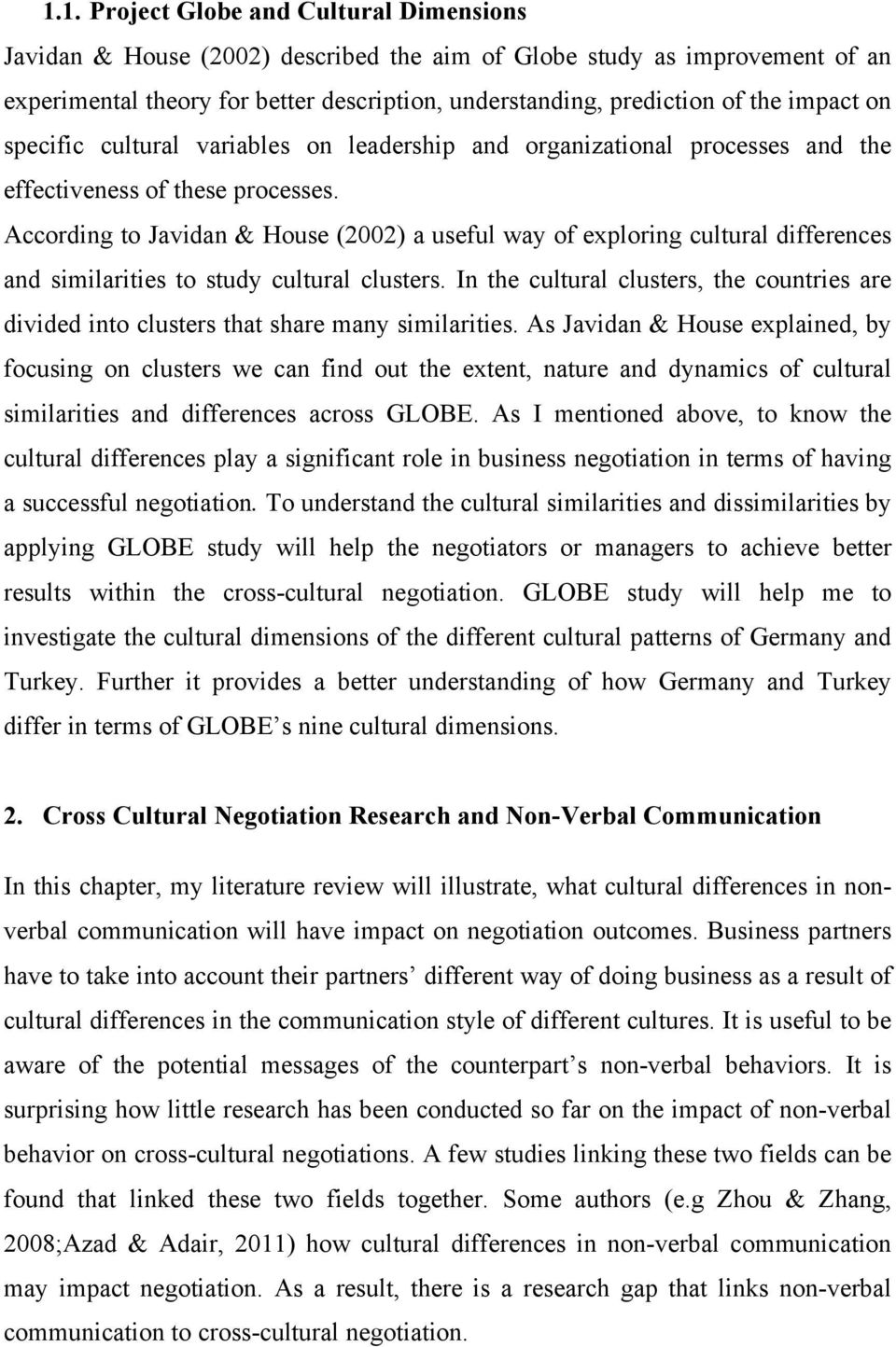 According to Javidan & House (2002) a useful way of exploring cultural differences and similarities to study cultural clusters.