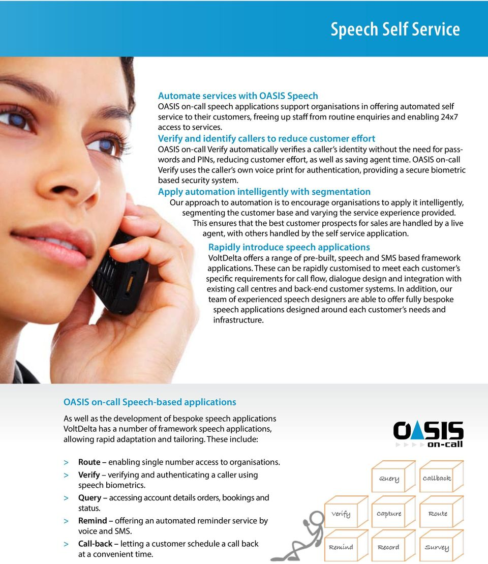 Verify and identify callers to reduce customer effort OASIS on-call Verify automatically verifies a caller s identity without the need for passwords and PINs, reducing customer effort, as well as