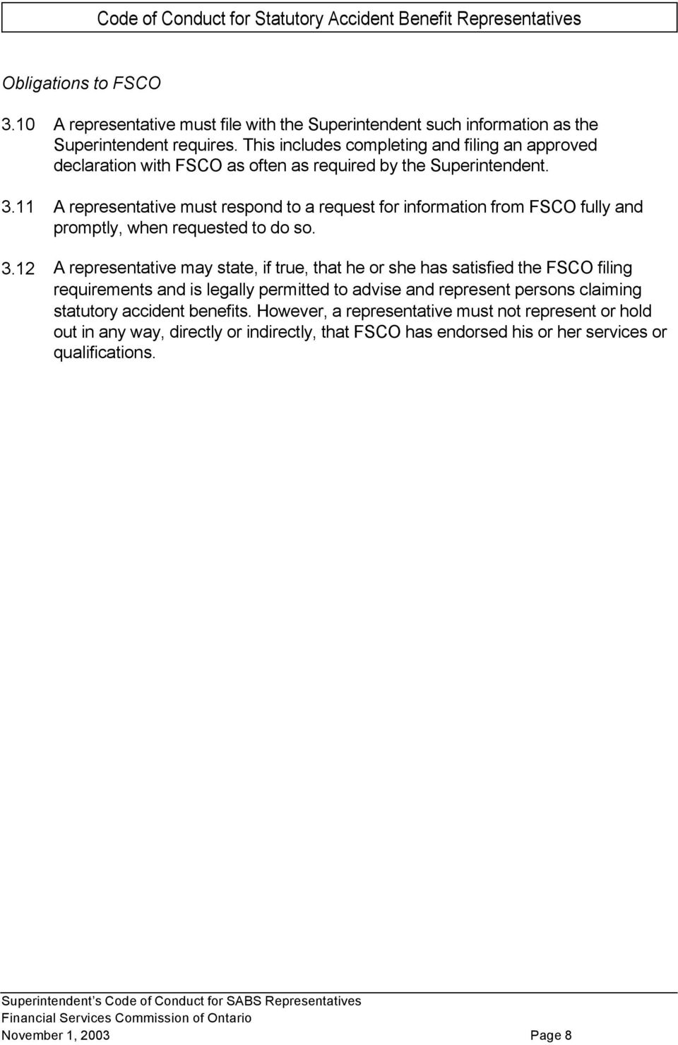 11 A representative must respond to a request for information from FSCO fully and promptly, when requested to do so. 3.