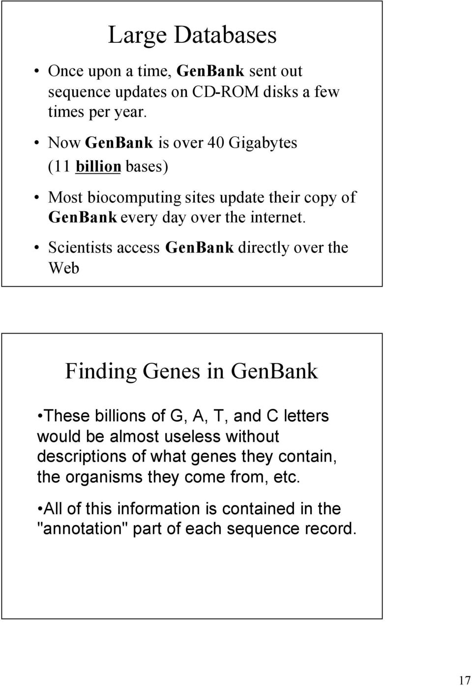 Scientists access GenBank directly over the Web Finding Genes in GenBank These billions of G, A, T, and C letters would be almost useless