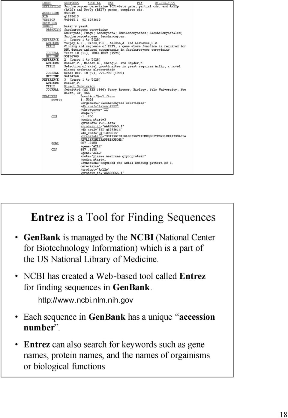 NCBI has created a Web-based tool called Entrez for finding sequences in GenBank. http://www.ncbi.nlm.nih.