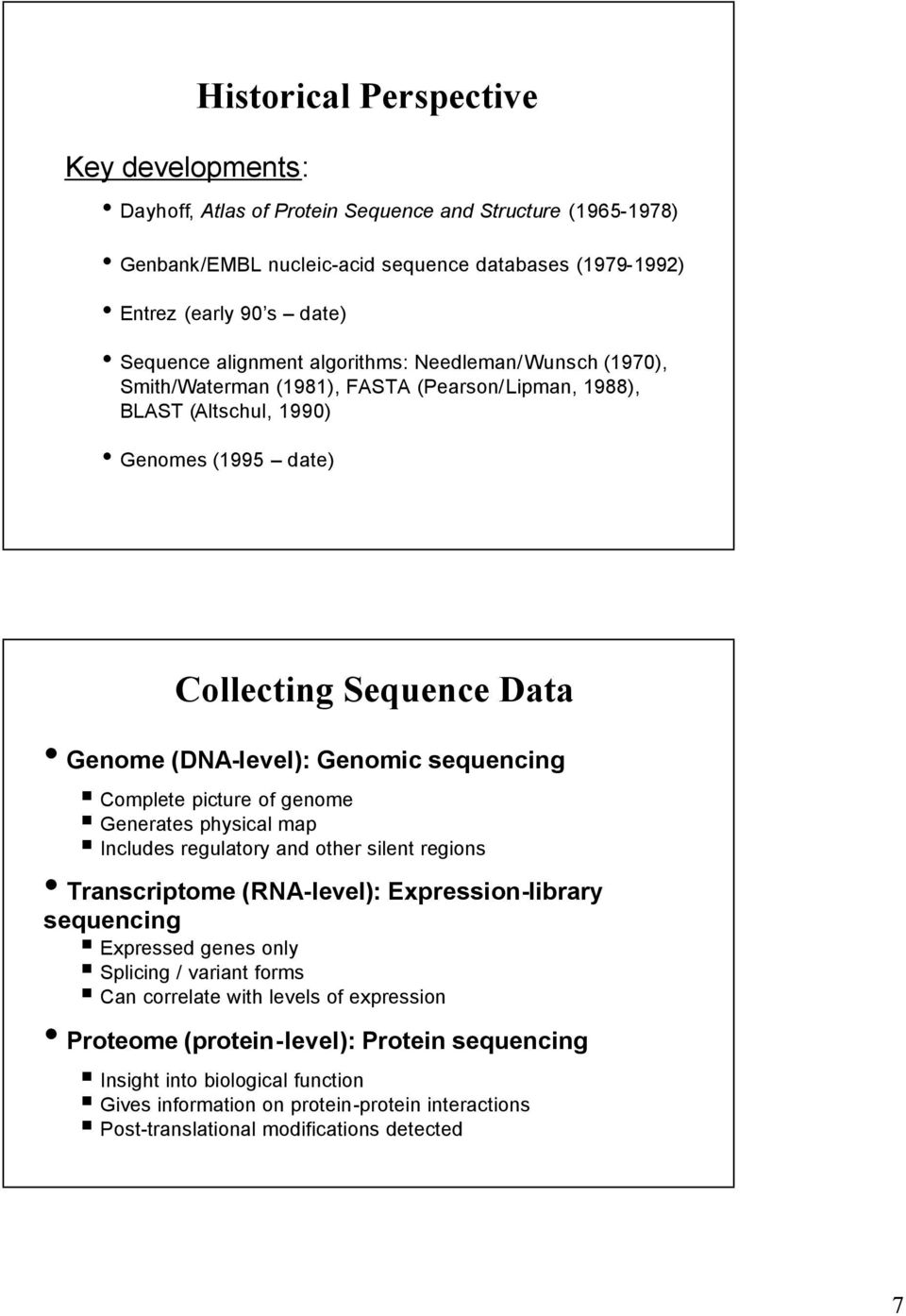sequencing Complete picture of genome Generates physical map Includes regulatory and other silent regions Transcriptome (RNA-level): Expression-library sequencing Expressed genes only Splicing /