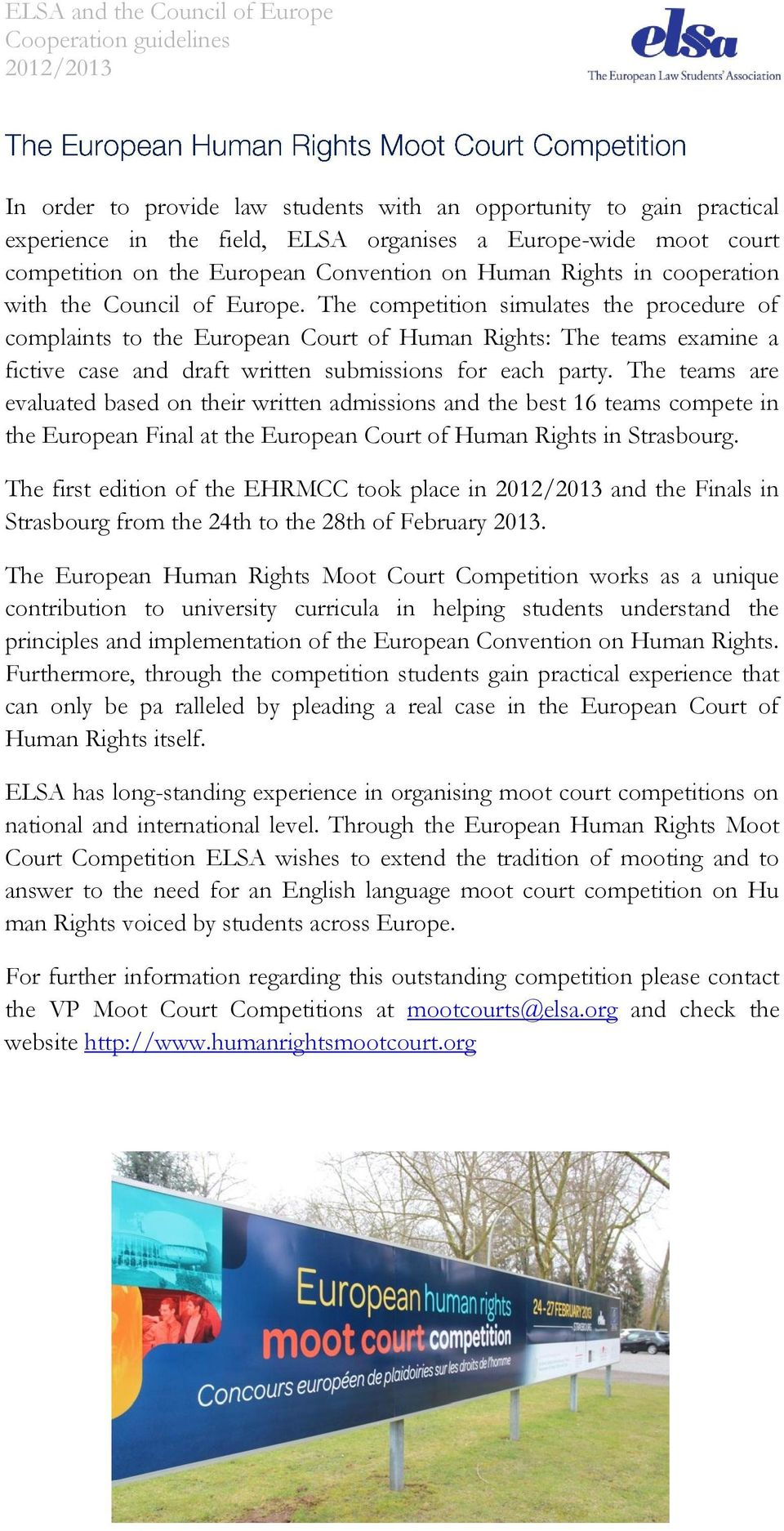 The competition simulates the procedure of complaints to the European Court of Human Rights: The teams examine a fictive case and draft written submissions for each party.