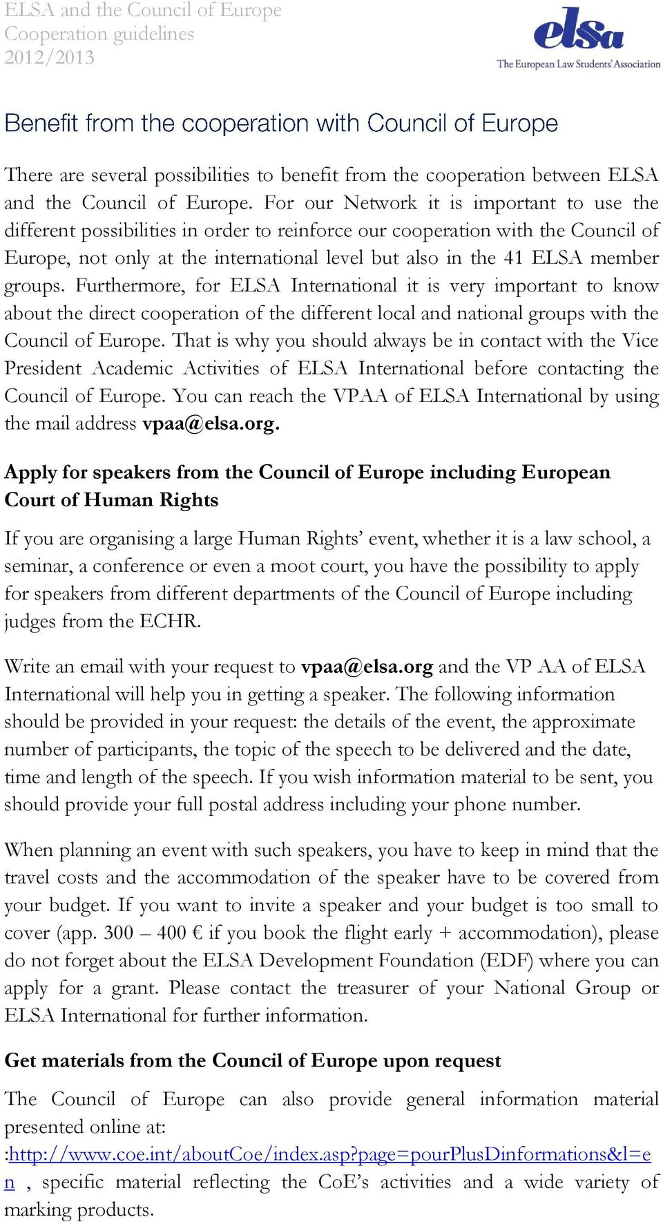 groups. Furthermore, for ELSA International it is very important to know about the direct cooperation of the different local and national groups with the Council of Europe.