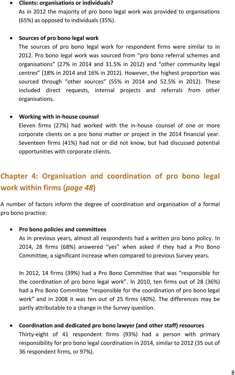 Pro bono legal work was sourced from pro bono referral schemes and organisations (27% in 2014 and 31.5% in 2012) and other community legal centres (18% in 2014 and 16% in 2012).