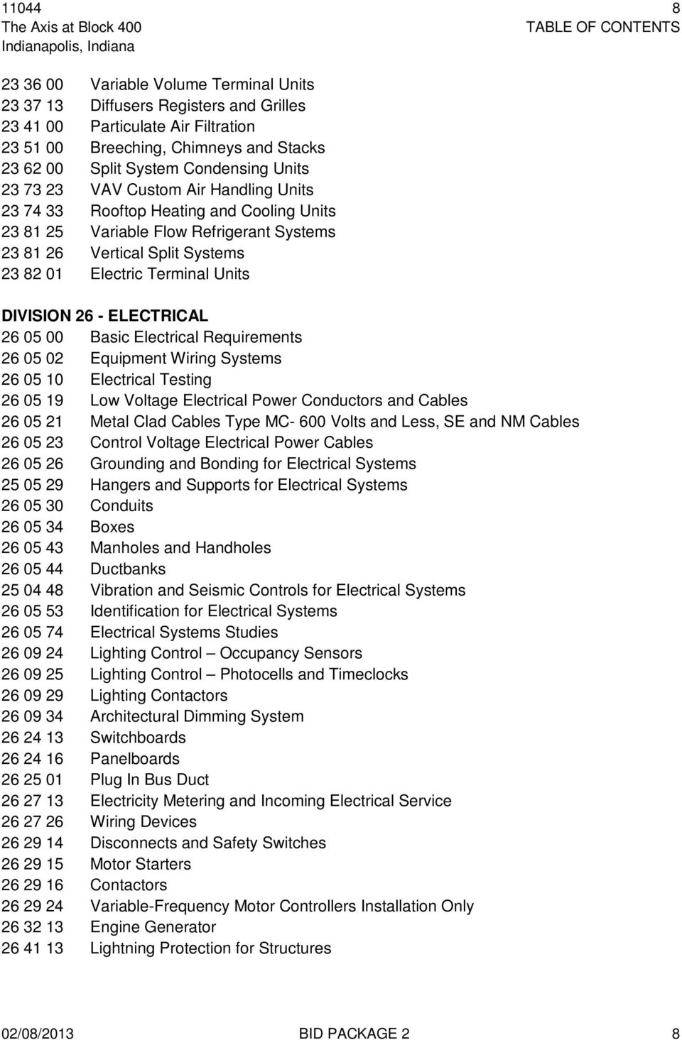 DIVISION 26 - ELECTRICAL 26 05 00 Basic Electrical Requirements 26 05 02 Equipment Wiring Systems 26 05 10 Electrical Testing 26 05 19 Low Voltage Electrical Power Conductors and Cables 26 05 21