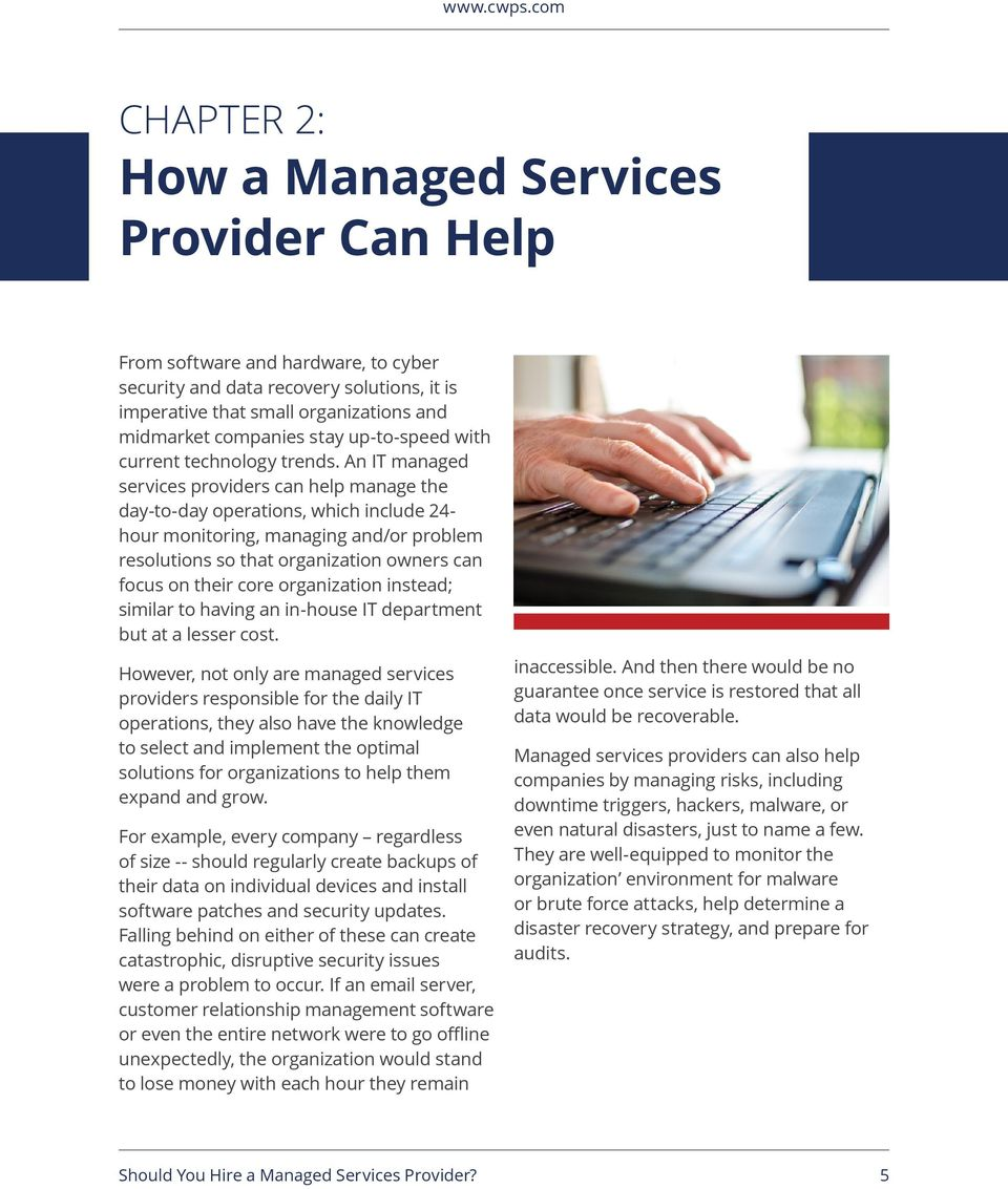 An IT managed services providers can help manage the day-to-day operations, which include 24- hour monitoring, managing and/or problem resolutions so that organization owners can focus on their core