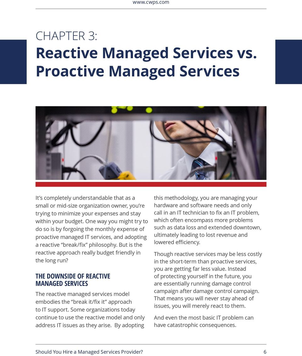 One way you might try to do so is by forgoing the monthly expense of proactive managed IT services, and adopting a reactive break/fix philosophy.