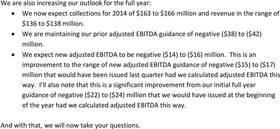 This is an improvement to the range of new adjusted EBITDA guidance of negative ($15) to ($17) million that would have been issued last quarter had we calculated adjusted EBITDA this way.