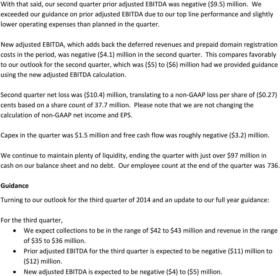 New adjusted EBITDA, which adds back the deferred revenues and prepaid domain registration costs in the period, was negative ($4.1) million in the second quarter.