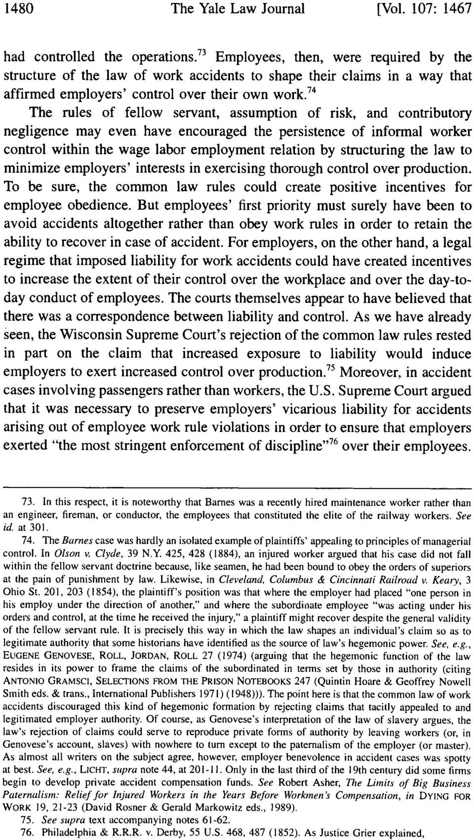 74 The rules of fellow servant, assumption of risk, and contributory negligence may even have encouraged the persistence of informal worker control within the wage labor employment relation by
