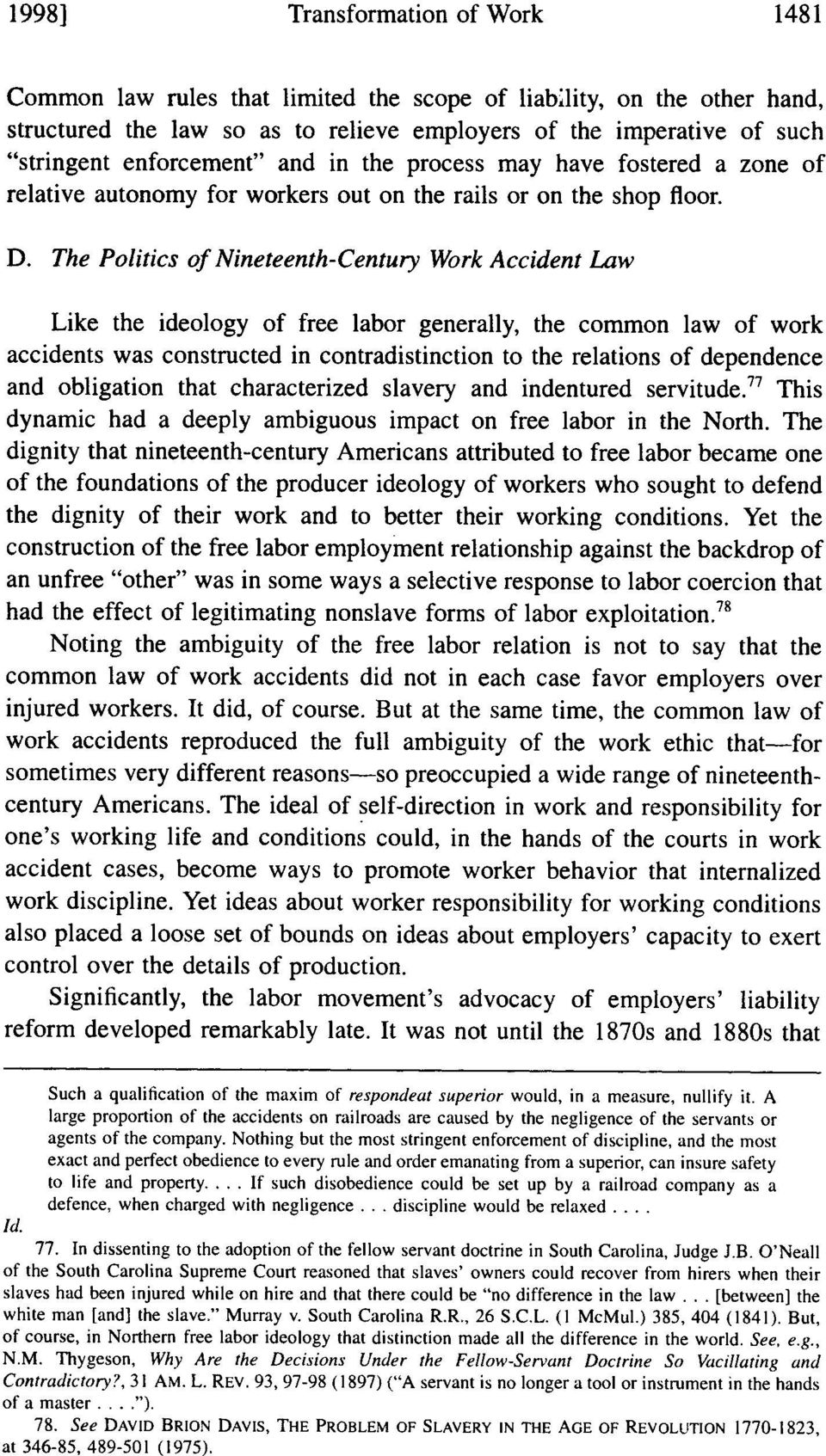 The Politics of Nineteenth-Century Work Accident Law Like the ideology of free labor generally, the common law of work accidents was constructed in contradistinction to the relations of dependence