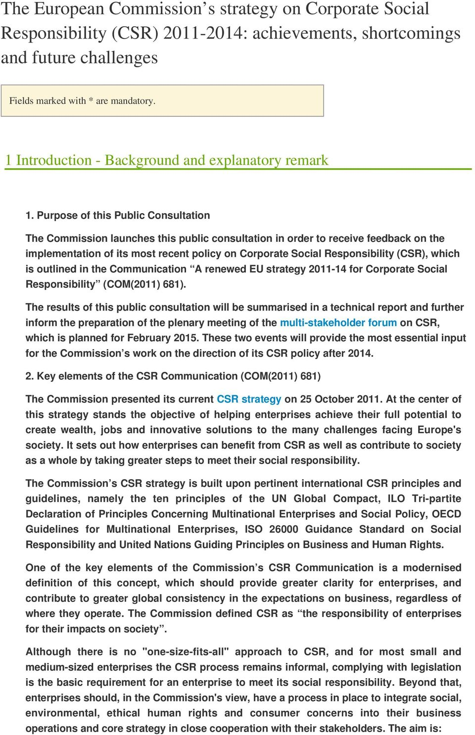 Purpose of this Public Consultation The Commission launches this public consultation in order to receive feedback on the implementation of its most recent policy on Corporate Social Responsibility