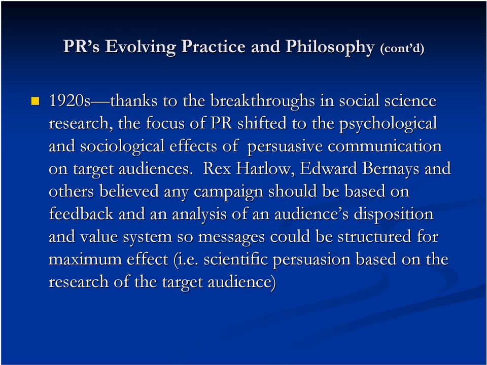Rex Harlow, Edward Bernays and others believed any campaign should be based on feedback and an analysis of an audience s s
