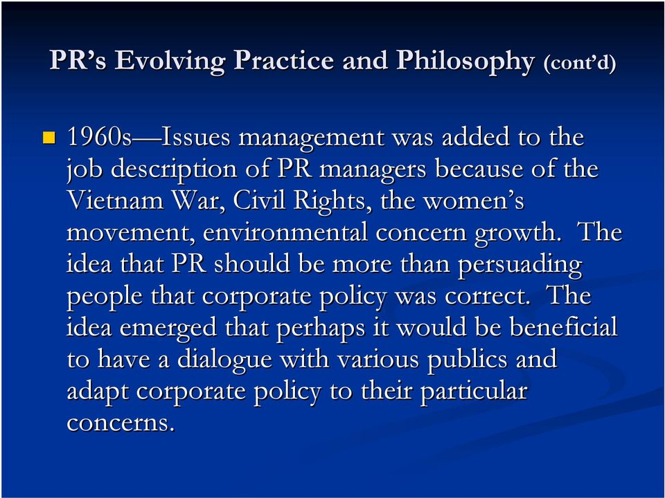 The idea that PR should be more than persuading people that corporate policy was correct.