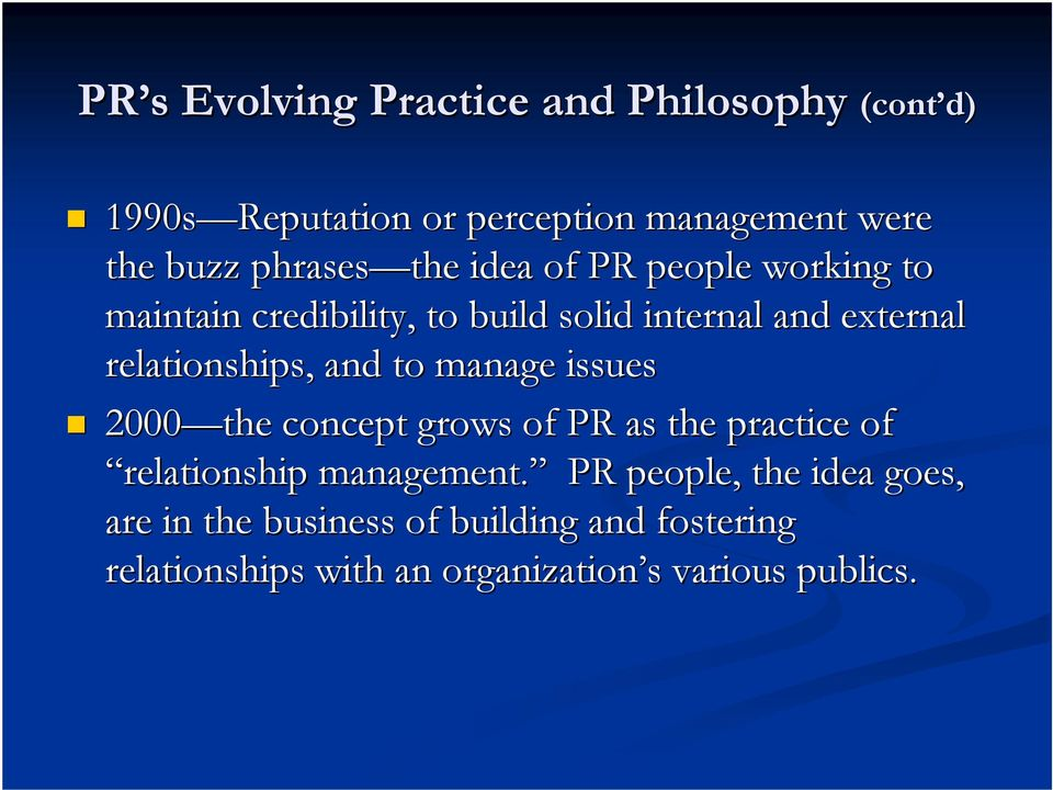 relationships, and to manage issues 2000 the concept grows of PR as the practice of relationship management.