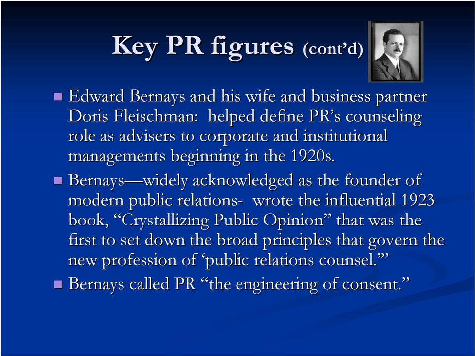 Bernays widely acknowledged as the founder of modern public relations- wrote the influential 1923 book, Crystallizing